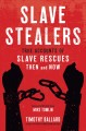 Slave stealers : true accounts of slave rescues then and now