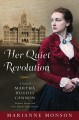 Her quiet revolution : a novel of Martha Hughes Cannon : frontier doctor and first female state senator