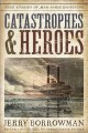 Catastrophes and heroes : true stories of man-made disasters