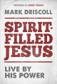 Spirit-filled Jesus : life by his power