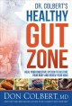 Dr. Colbert's healthy gut zone : heal your digestive system to restore your body and renew your mind