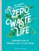 An almost zero-waste life : learning how to embrace less to live more