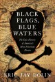 Black flags, blue waters : the epic history of America's most notorious pirates