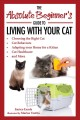 The absolute beginner's guide to living with your cat : choosing the right cat, cat behaviors, adapting your home for a kitten, cat healthcare, and more