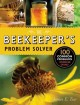 The beekeeper's problem solver : 100 common problems explored and explained