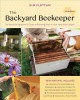 The backyard beekeeper : an absolute beginner's guide to keeping bees in your yard and garden