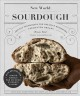New world sourdough : artisan techniques for creative homemade fermented breads; with recipes for birote, bagels, Pan de coco, beignets and more