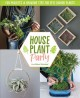 Houseplant party : fun projects & growing tips for epic indoor plants