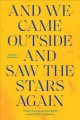 And we came outside and saw the stars again : writers from around the world on the COVID-19 pandemic