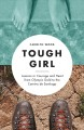 Tough girl : lessons in courage and heart from Olympic gold to the Camino de Santiago