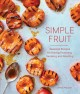 Simple fruit : seasonal recipes for baking, poaching, sautéing, and roasting
