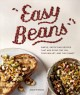 Easy beans : simple, satisfying recipes that are good for you, your wallet, and the planet