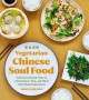 Vegetarian Chinese soul food : deliciously doable ways to cook greens, tofu, and other plant-based ingredients