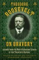 Theodore Roosevelt on bravery : lessons from the most courageous leader of the twentieth century