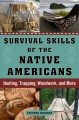 Survival skills of the Native Americans : hunting, trapping, woodwork, and more