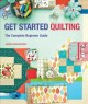 Get started quilting : the complete beginner guide