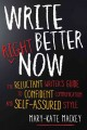 Write better right now : the reluctant writer's guide to confident communication and self-assured style
