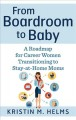 From boardroom to baby : a roadmap for career women transitioning to stay-at-home moms