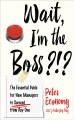Wait, I'm the boss?!? : the essential guide for new managers to succeed from day one