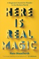 Here is real magic : a magician's search for wonder in the modern world