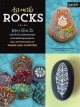 Art on the rocks : more than 35 colorful & contemporary rock painting projects, tips, and techniques to inspire your creativity