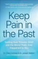Keep pain in the past : getting over trauma, grief and the worst that's ever happened to you