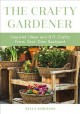 The crafty gardener : inspired ideas and DIY crafts from your own backyard