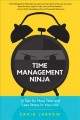 Time management ninja : 21 tips for more time and less stress in your life