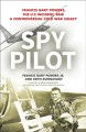 Spy pilot : Francis Gary Powers, the U-2 incident, and a controversial Cold War legacy
