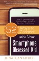 52 ways to connect with your smartphone obsessed kid : how to engage with kids who can't seem to pry their eyes from their devices