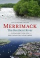 Merrimack, the Resilient River : An Illustrated Profile of the Most Historic River in New England