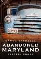Abandoned Maryland : Eastern shore