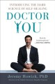 Doctor you : introducing the hard science of self-healing