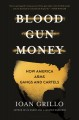 Blood gun money : how American arms gangs and cartels