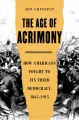 The age of acrimony : how American's fought to fix their democracy, 1865-1915
