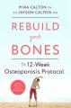 Rebuild your bones : the 12-week osteoporosis protocol