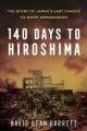 140 days to Hiroshima : the story of Japan's last chance to avert armageddon