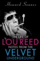 The life of Lou Reed : notes from the Velvet Underground