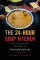 The 24-hour soup kitchen : soul-stirring lessons in gastrophilanthropy