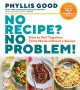 No recipe? no problem! : how to pull together tasty meals without a recipe