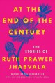 At the end of the century : the stories of Ruth Prawer Jhabvala ; with an introduction by Anita Desai.