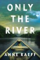 Only the river : a novel