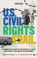 U.S. civil rights trail : a traveler's guide to the people, places, and events that made the movement