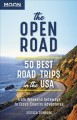 The open road : 50 best road trips in the USA : from weekend getaways to cross-country adventures