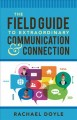 The field guide to extraordinary communication & connection