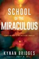School of the miraculous : a practical guide to walking in daily miracles