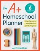 The A+ homeschool planner : Plan, record & celebrate each child's progress