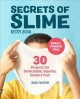Secrets of Slime recipe book : 30 projects for stretchable, squishy, sensory fun!