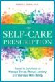 The self-care prescription : powerful solutions to manage stress, reduce anxiety & increase well-being
