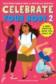 Celebrate your body. 2 : the ultimate puberty book for preteen and teen girls